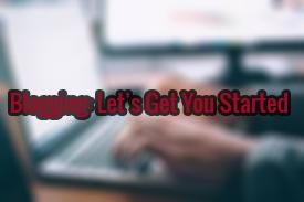 Blogging: Let's Get You Started!