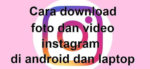 Cara Menyimpan Foto / Video Dari instagram Ke Galeri Hp Tanpa Aplikasi