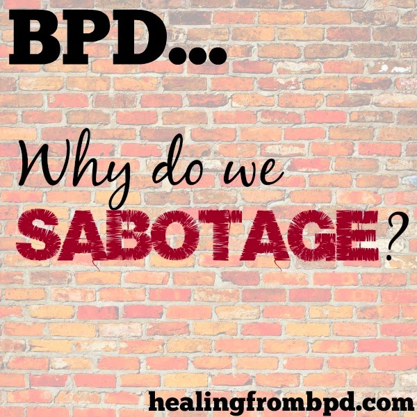 BPD: Why Do We Sabotage? - Healing From Borderline Personality Disorder