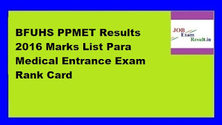 BFUHS PPMET Results 2016 Marks List Para Medical Entrance Exam Rank Card