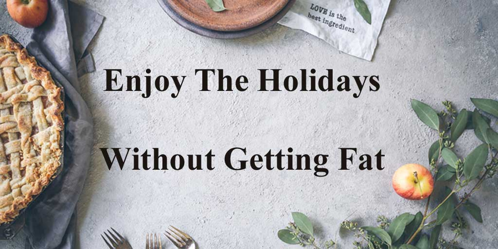 Enjoy the holidays, without getting fat.