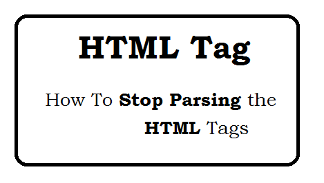 How to stop parsing the HTML tags?