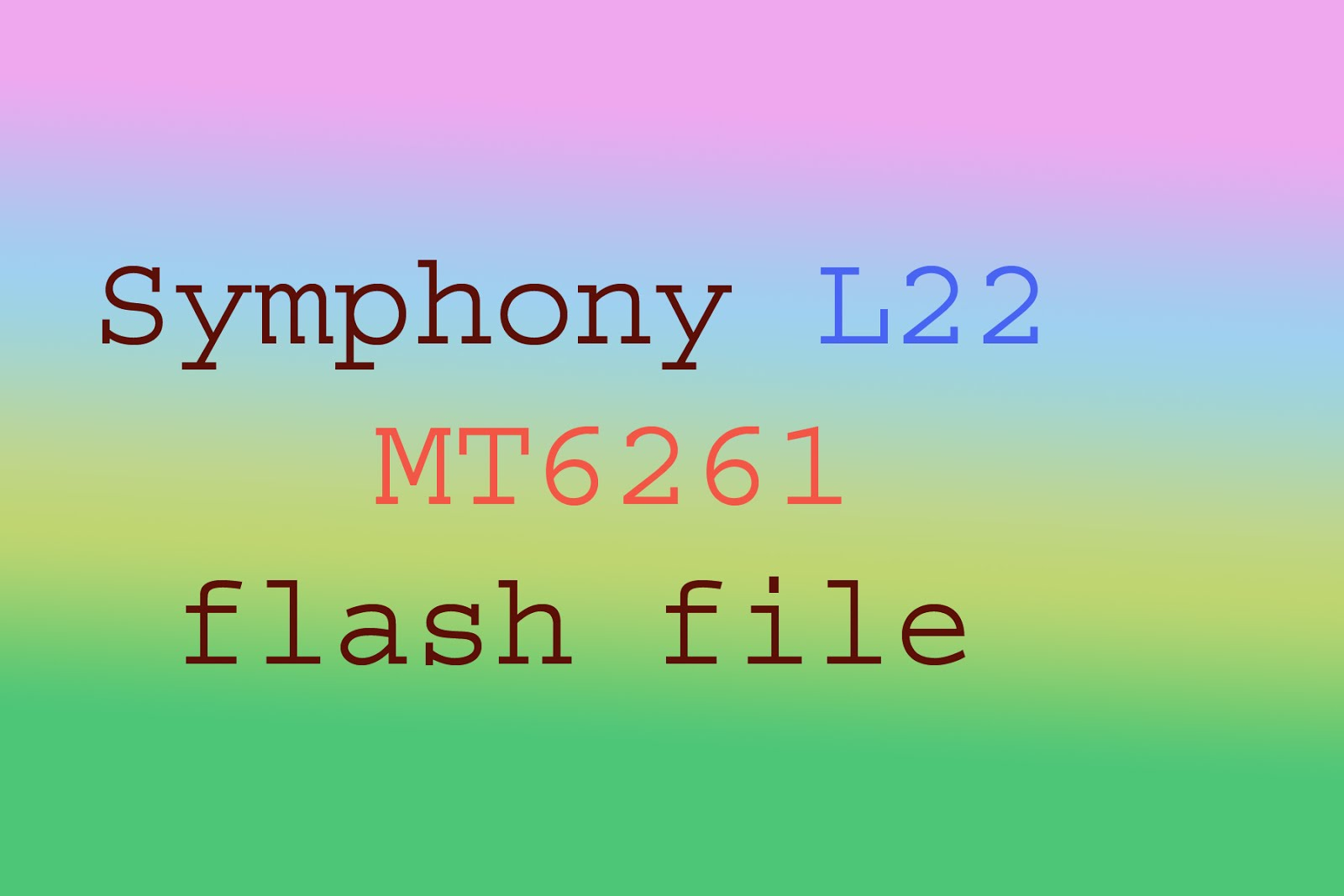 Symphony L22 MT6261 firmware file 100% tested
