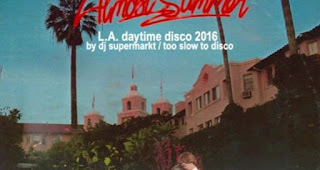 DJ Supermarkt Mix: 'Almost Summer' - L.A. Daytime Disco 2016 Free Download