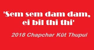 'Sem sem dam dam, ei bil thi thi' 2018 Chapchar Kût thupui