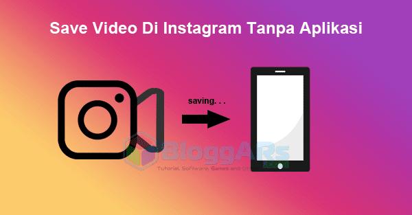 Cara Mudah Save Video Di Instagram Tanpa Aplikasi