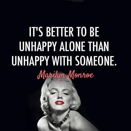 its-better-to-be-unhappy-alone-than-unhappy-with-someone