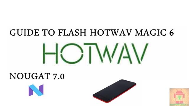 Guide To Flash HOTWAV Magic 6 MT6580 Nougat 7.0 Tested Free Firmware Using Mtk Flashtool