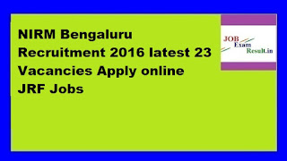 NIRM Bengaluru Recruitment 2016 latest 23 Vacancies Apply online JRF Jobs