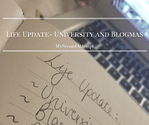 Life Update- Why I'm not doing Blogmas, and University