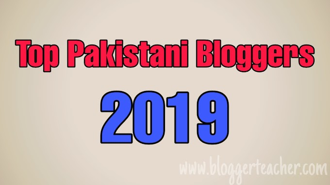 Top Pakistani Blogger in 2019 - Popular Pakistani Blogger 2019