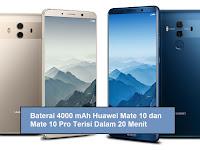 Wow, Huawei Mate 10 dan Mate 10 Pro Dilengkapi Baterai 4000 mAh  dan Terisi Dalam 20 Menit