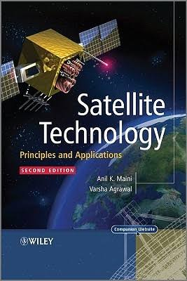 SATELLITE TECHNOLOGY:-PRINCIPLES AND APPLICSTIONS 2ND EDITION BY ANIL K MAINI AND VERSHA AGARWAL