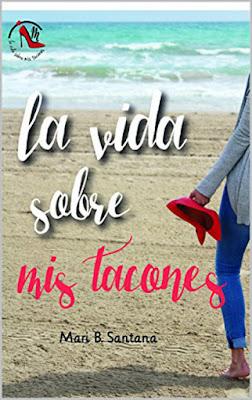 LIBRO - La vida sobre mis tacones  Mari B. Santana (25 Noviembre 2016)  NOVELA ROMANTICA  Edición Digital Ebook Kindle  Comprar en Amazon España