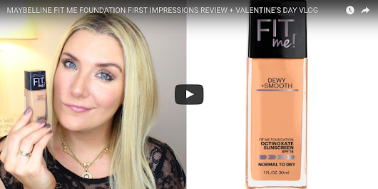 MAYBELLINE FIT ME FOUNDATION FIRST IMPRESSIONS REVIEW + VALENTINE'S DAY VLOG