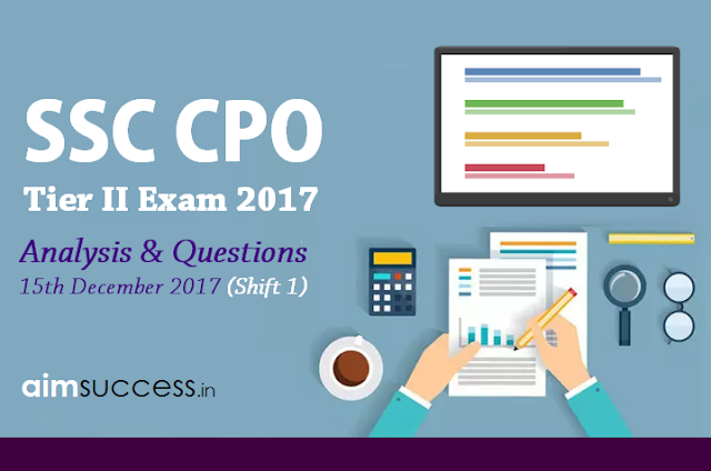 SSC CPO Tier II Exam Analysis & Questions Asked  15th December 2017 (Shift 1)