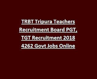 TRBT Tripura Teachers Recruitment Board PGT, TGT Recruitment 2018 4262 Govt Jobs Online