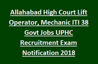 Allahabad High Court Lift Operator, Mechanic ITI 38 Govt Jobs UPHC Recruitment Exam Notification 2018