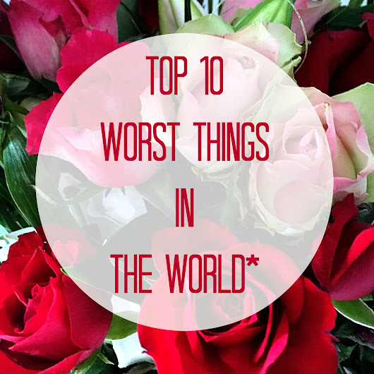 Top 10 worst things in the world*