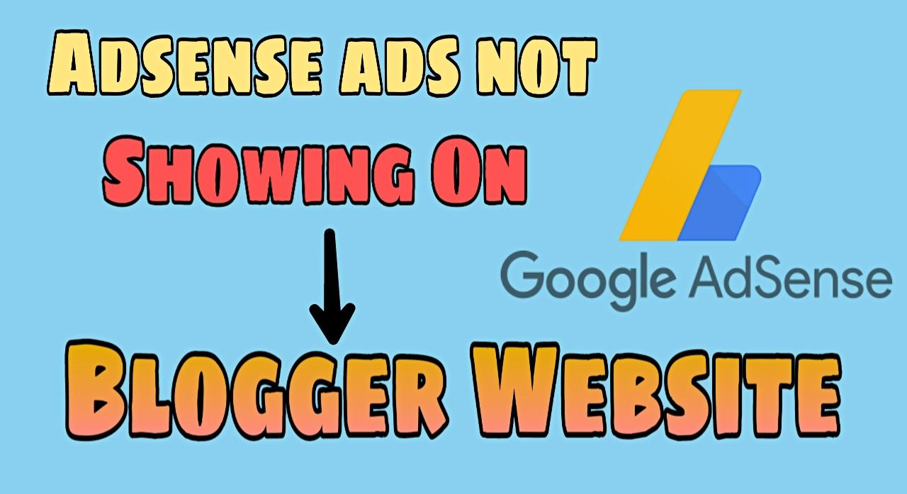 Adsense Ads Not Showing On Blogger Website