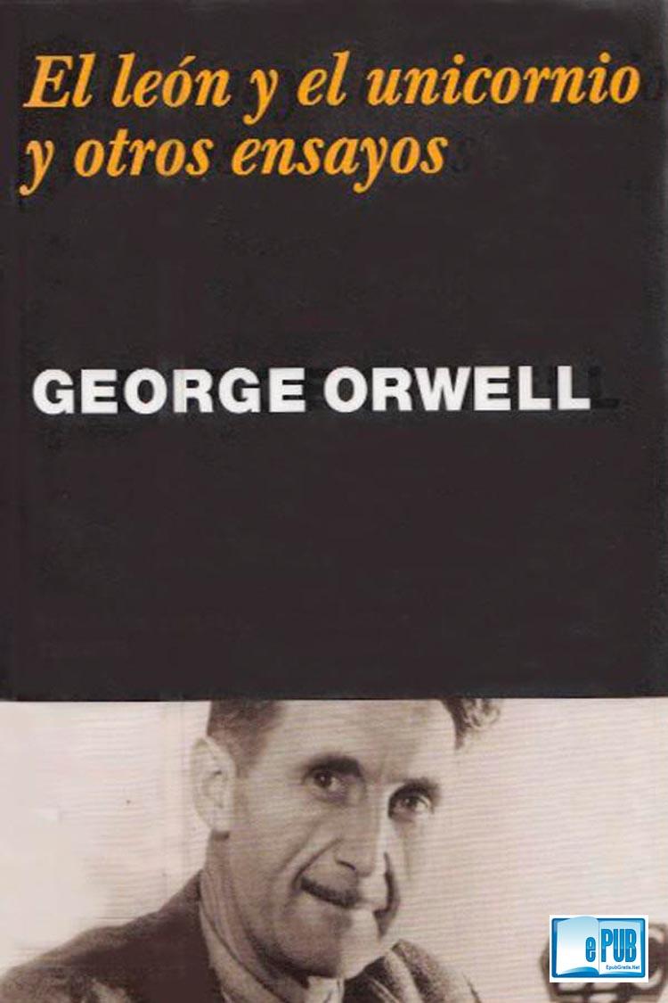 El león y el unicornio y otros ensayos – George Orwell
