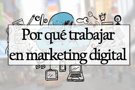 Por qué trabajar en marketing digital