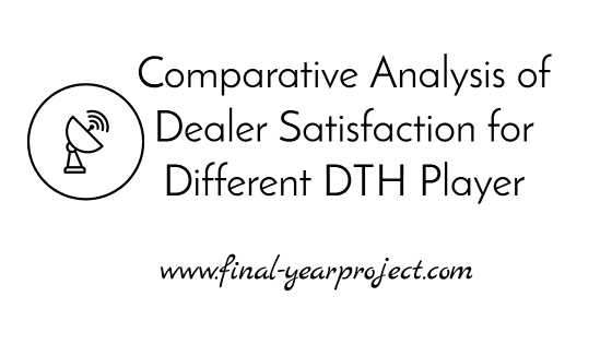 MBA Project on Comparative Analysis of Dealer Satisfaction for Different DTH Player