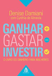 Ganhar, gastar, investir, Denise Damiani, Cynthia de Almeida, Editora Sextante