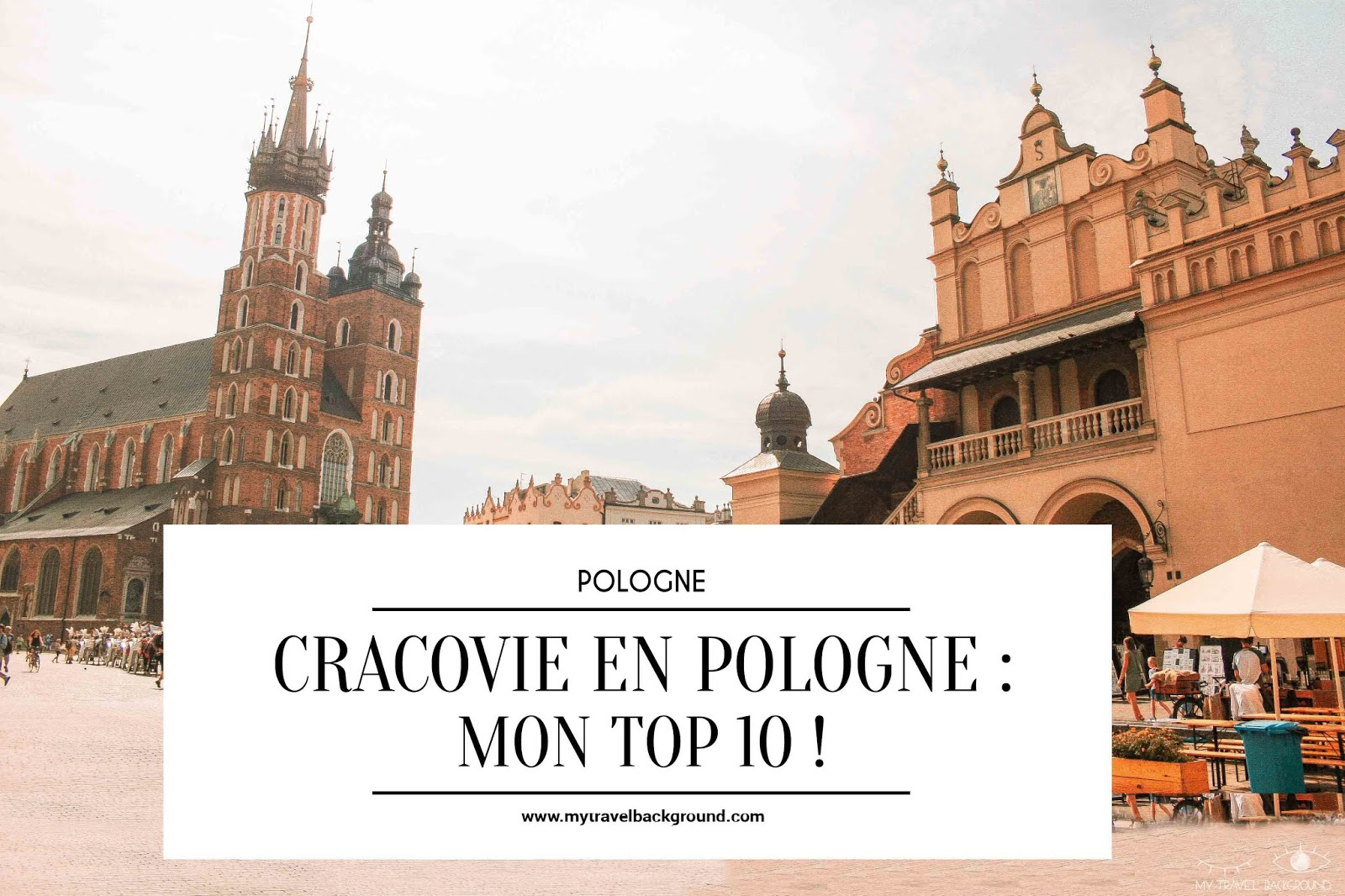 My Travel Background : Cracovie en Pologne, mon top 10 pour visiter la ville