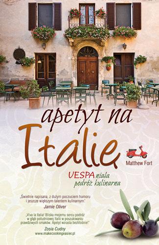 """Matthew Fort, """"Apetyt na Italię. Vespaniała podróż kulinarna"""""""