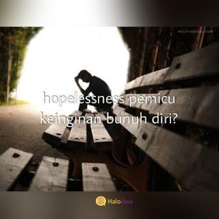 Hopelessness pemicu keinginan bunuh diri ?