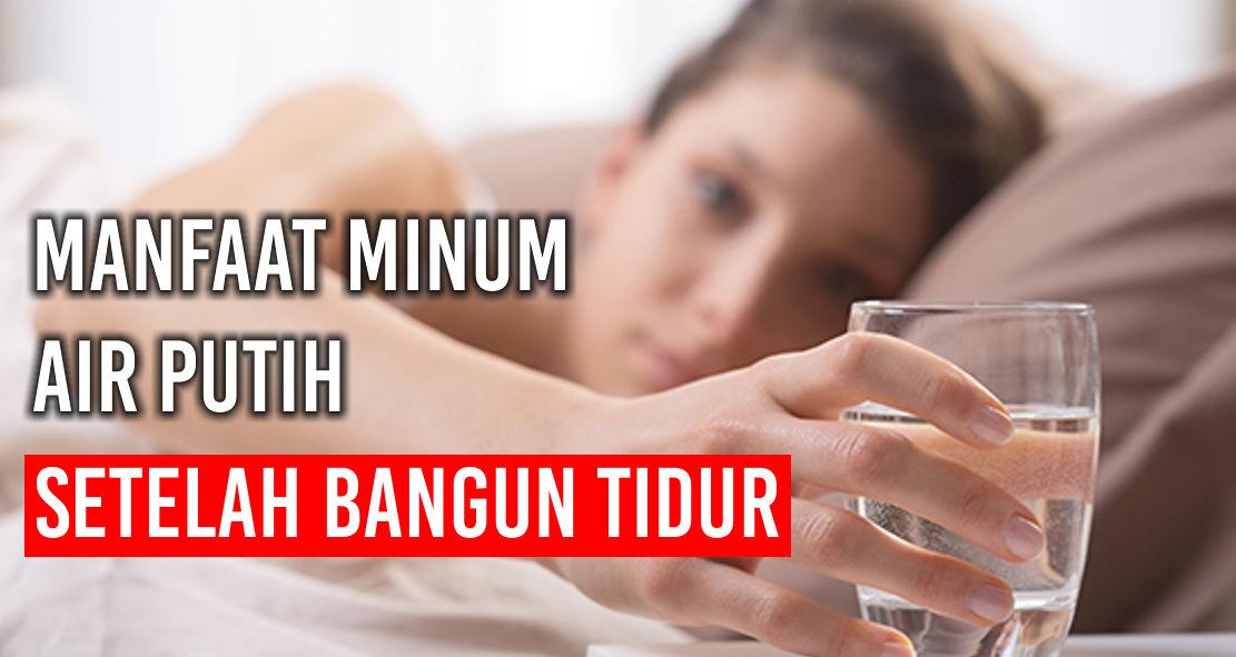 Manfaat Minum Air Putih Setelah Bangun Tidur Barang Promosi Mug Promosi Payung Promosi Pulpen Promosi Jam Promosi Topi Promosi Tali Nametag