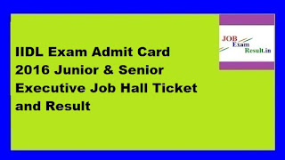 IIDL Exam Admit Card 2016 Junior & Senior Executive Job Hall Ticket and Result