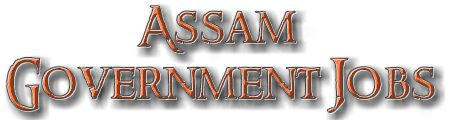 Assam Government Jobs::Updates of Government jobs in Assam and Northeast