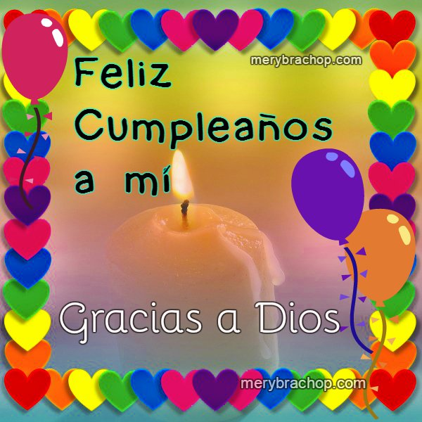 Gracias Dios Por Darme Un Año Más De Vida Feliz Cumpleaños A Mí