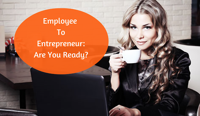 7 Steps To Move from Employee to Entrepreneur