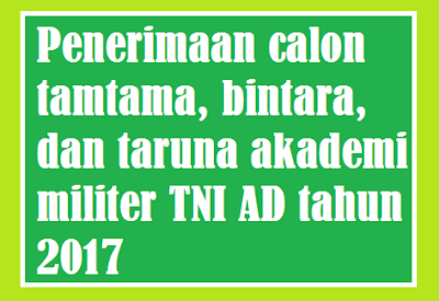 gambar Penerimaan calon tamtama, bintara, dan taruna perguruan tinggi militer TNI AD tahun 2017