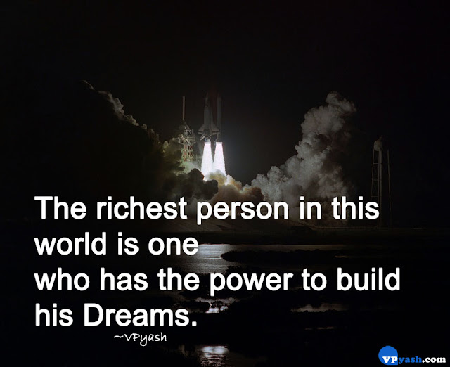 160 The richest person in this world is one who has the power to build his Dreams.