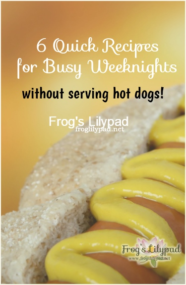 Frog's Lilypad : 6 Quick Recipes for Busy Weeknights Without Serving Hot Dogs l frogslilypad.net