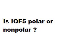 Is IOF5 polar or nonpolar ?