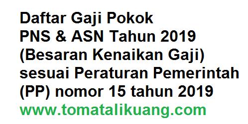 besaran kenaikan gaji pokok yang diterima pns & asn tahun 2019 sesuai golongan berdasarkan pp nomor 15 tahun 2019, tomatalikuang.com