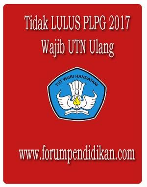Tidak LULUS PLPG 2017, UTN Ulang