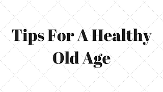 Tips For A Healthy Old Age