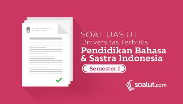 Soal Ujian UT Pendidikan Bahasa dan Sastra Indonesia Semester 1