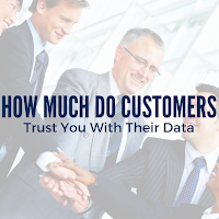 This is How Much Your Customers Trust You With Their Data