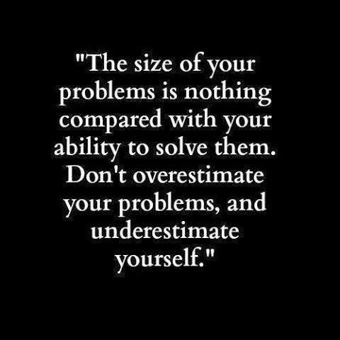 The Size Of Your Problems Is Nothing Compared With Your Ability To