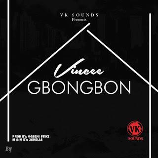 Vincee – Gbongbon (Prod By Ogbeni Stikz)