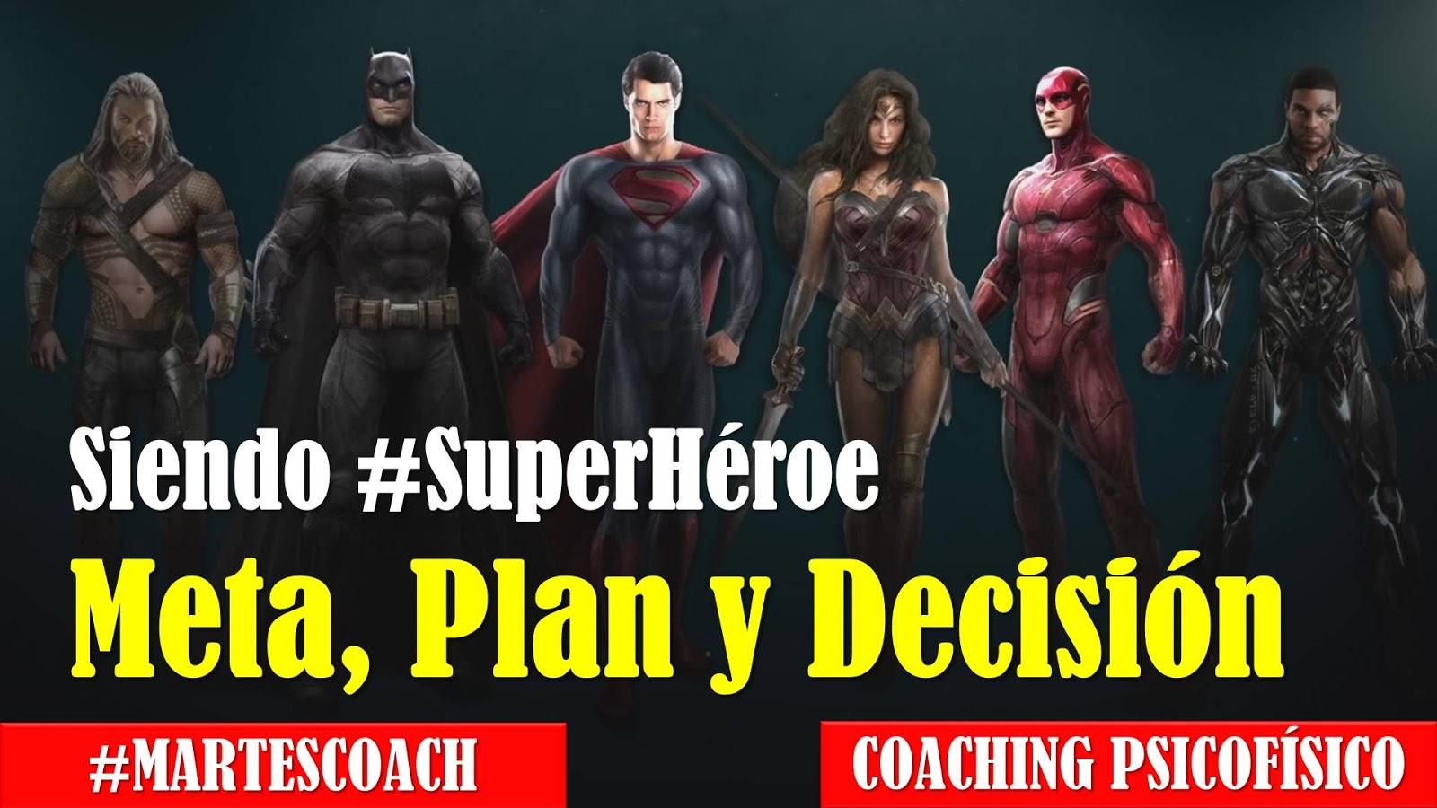 Siendo #Superheroe v9 Meta, Plan y Decisión #MartesCoach