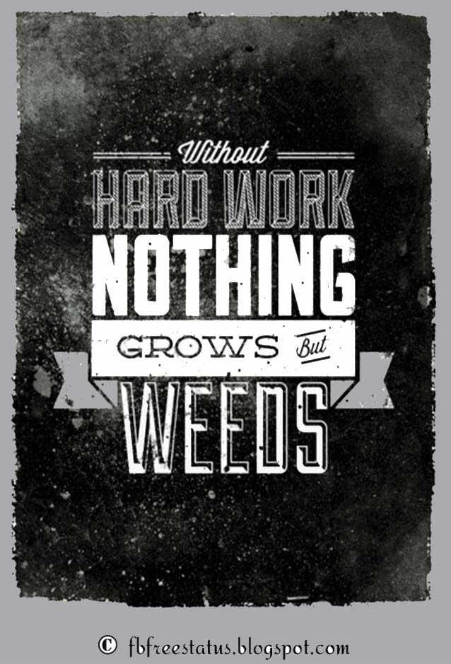 Without Hard Work Nothing Grows But Weeds - Hard Work Quotes
