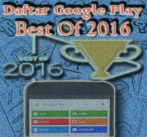 """Daftar Lima Aplikasi, Game, Musik, Film, Acara Televisi dan Buku """"Best of 2016"""" Versi Google Play"""